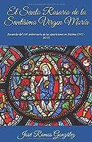 El Santo Rosario de la Santísima Virgen María: Recuerdo del 100 aniversario de las apariciones en Fátima (1917 - 2017)