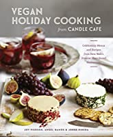Vegan Holiday Cooking from Candle Cafe: Celebratory Menus and Recipes from New York's Premier Plant-Based Restaurants [A Cookbook]