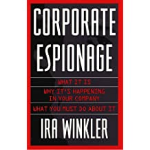 Corporate Espionage: What It Is, Why It Is Happening in Your Company, What You Must Do About It