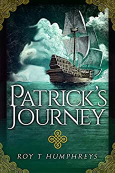Patrick's Journey: 18th Century Irish Convict finds life and love (The Rourke Saga Book 1) by [Humphreys, Roy]