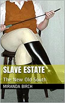 Slave Estate: The New Old South (Mistress Lucy's Estate Book 2) by [Birch, Miranda]