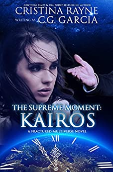 The Supreme Moment: Kairos (Fractured Multiverse Book 1) by [Garcia, C.G., Rayne, Cristina]