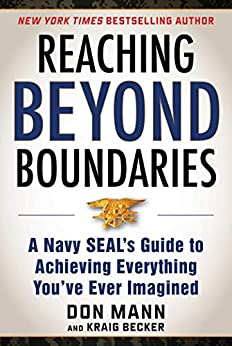 Reaching beyond Boundaries: A Navy SEAL's Guide to Achieving Everything You've Ever Imagined by [Mann, Don, Becker, Kraig]