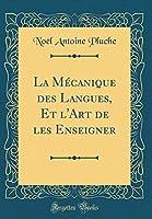 La Mécanique Des Langues, Et l'Art de Les Enseigner (Classic Reprint)