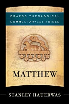 Matthew (Brazos Theological Commentary on the Bible) by [Hauerwas, Stanley]
