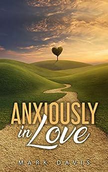 Anxiously in Love by [Davis, Mark]