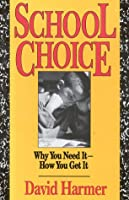School Choice: Why We Need It-How You Get It
