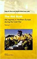 The Aid Rush: Aid regimes in Northern Europe during the Cold War (Issues in Contemporary History)