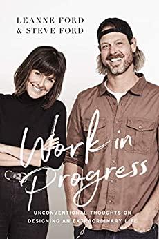 Work in Progress: Unconventional Thoughts on Designing an Extraordinary Life by [Ford, Steve, Ford, Leanne]