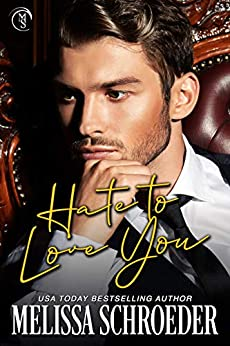 Hate to Love You: An Enemies to Lovers Romantic Comedy by [Schroeder, Melissa]