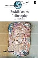 Buddhism as Philosophy (Ashgate World Philosophies Series)