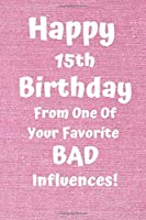 Happy 15th Birthday From One Of Your Favorite Bad Influences!: Favorite Bad Influence 15th Birthday Card Quote Journal / Notebook / Diary / Greetings / Appreciation Gift (6 x 9 - 110 Blank Lined Pages)