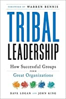 Tribal Leadership: Leveraging Natural Groups to Build a Thriving Organization by Dave Logan John King Halee Fischer-Wright(2008-01-22)