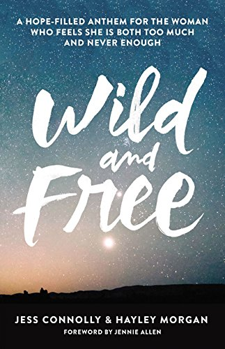 Download Wild and Free: A Hope-Filled Anthem for the Woman Who Feels She Is Both Too Much and Never Enough 0310345537