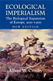 Ecological Imperialism: The Biological Expansion of Europe, 900?1900 (Studies in Environment and History) (English Edition)