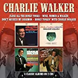 CLOSE ALL THE HONKY TONKS / WINE	 WOMEN & WALKER / DON'T SQUEEZE MY SHARMON / HONKY TONKIN' WITH CHARLIE WALKER (4 CLASSIC ALBUMS ON 2 CDS)