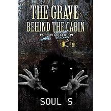 Horror : The Grave behind the Cabin: Thriller (Horror: The Door that Leads Nowhere (Horror, Thriller, Suspense, Mystery, Death, Murder, Suspicion, Horrible, Murderer, Psychopa Book 1)