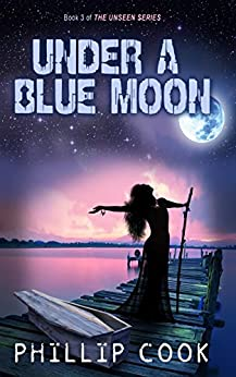 Under a Blue Moon (The Unseen Series Book 3) by [Cook, Phillip]
