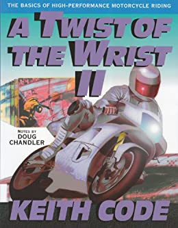 Book Cover Image - A Twist of the Wrist II: The Basics of High-Performance Motorcycle Riding by Keith Code (Author),‎ Doug Chandler (Foreword). Source: Amazon Australia