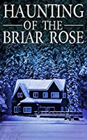 The Haunting of The Briar Rose (A Riveting Haunted House Mystery Series)