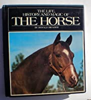 THE LIFE, HISTORY AND MAGIC OF THE HORSE.