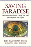 Saving Paradise: How Christianity Traded Love of This World for Crucifixion and Empire by Rebecca Ann Parker Rita Nakashima Brock(2009-05-01) 画像