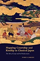 Mapping Courtship and Kinship in Classical Japan: The Tale of Genji and Its Predecessors