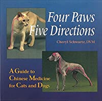 Four Paws, Five Directions: A Guide to Chinese Medicine for Cats and Dogs by Cheryl Schwartz Mark Ed. Schwartz(1996-07-01)