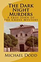 The Dark Night Murders: A Fray John of the Cross Mystery