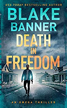 Death In Freedom - An Omega Thriller (Omega Series Book 14) by [Banner, Blake]