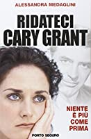 Ridateci Cary Grant. Niente è più come prima