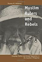 Muslim Rulers and Rebels (Comparative Studies on Muslim Societies)