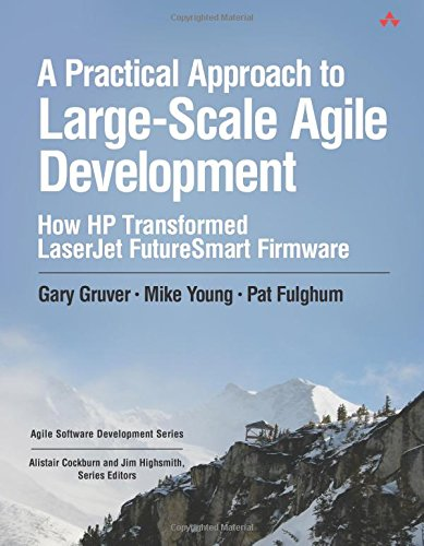 Download A Practical Approach to Large-Scale Agile Development: How HP Transformed LaserJet FutureSmart Firmware (Agile Software Development Series) 0321821726