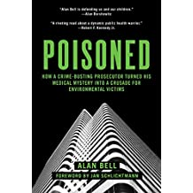Poisoned: How a Crime-Busting Prosecutor Turned His Medical Mystery into a Crusade for Environmental Victims