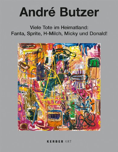 Andre Butzer: Viele Tote im Heimatland: Fanta, Sprite, H-Milch, Micky und Donald! Gemalde/Paintings 1999-2008 (Kerber Art (Hardcover))