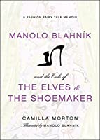 Manolo Blahnik and the Tale of the Elves and the Shoemaker: A Fashion Fairy Tale Memoir by Camilla Morton(2011-11-20)