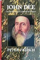 John Dee: The World of an Elizabethan Magus