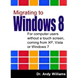 Windows 8 :: Migrating to Windows 8: For computer users without a touch screen,  coming from XP, Vista or Windows 7 (English Edition)