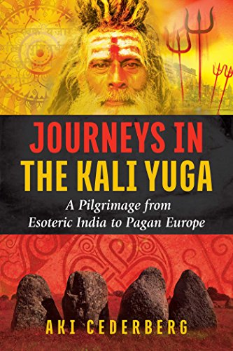 Journeys in the Kali Yuga: A Pilgrimage from Esoteric India to Pagan Europe (English Edition)