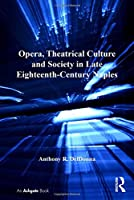Opera, Theatrical Culture and Society in Late Eighteenth-Century Naples (Ashgate Interdisciplinary Studies in Opera)