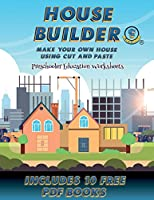 Preschooler Education Worksheets (House Builder): Build your own house by cutting and pasting the contents of this book. This book is designed to improve hand-eye coordination, develop fine and gross motor control, develop visuo-spatial skills, and to h