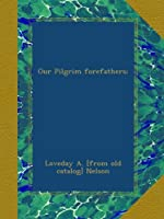 Our Pilgrim forefathers;