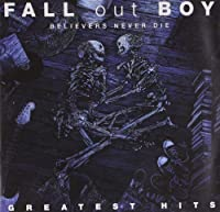 Believers Never Die - Greatest Hits by Fall Out Boy (2009-11-19)