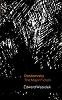 Dostoevsky: The Major Fiction