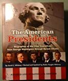 The American Presidents: Biographies of the Chief Executives From George Washington Through Barack Obama