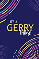 IT'S A GERRY THING: YOU WOULDN'T UNDERSTAND Lined Notebook / Journal Gift, 120 Pages, Glossy Finish
