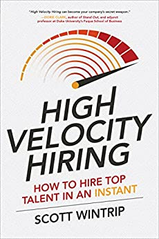 High Velocity Hiring: How to Hire Top Talent in an Instant by [Wintrip, Scott]