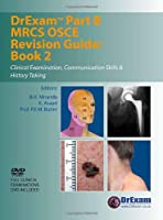 Drexam Part B Mrcs Osce Revision Guide Book 2: Clinical Examination, Communication Skills & History Taking