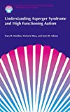 Understanding Asperger Syndrome and High Functioning Autism (The Autism Spectrum Disorders Library)