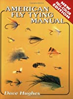 American Fly Tying Manual: Dressings and Methods for Tying Nearly 300 of America's Most Popular Patterns